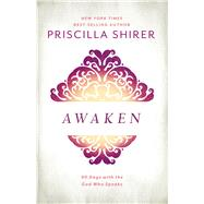Awaken 90 Days with the God who Speaks by Shirer, Priscilla, 9781462776344