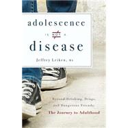 Adolescence Is Not a Disease by Leiken, Jeffrey, 9781599326344