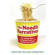 The Noodle Narratives: The Global Rise of an Industrial Food into the Twenty-first Century by Errington, Frederick; Gewertz, Deborah; Fujikura, Tatsuro, 9780520276345