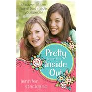 Pretty from the Inside Out: Discover All the Ways God Made You Special by Strickland, Jennifer, 9780736956345
