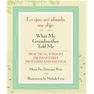 Lo Que Mi Abuela Me Dijo/ What My Grandmother Told Me by Weir, Maria Paz Eleizegui; Urra, Mahala, 9780826356345