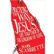 Practicing the Way of Jesus by Scandrette, Mark, 9780830836345