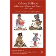 Colonial Girlhood in Literature, Culture and History, 1840-1950 by Moruzi, Kristine; Smith, Michelle J., 9781137356345