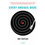 Every Anxious Wave A Novel by Daviau, Mo, 9781250116345