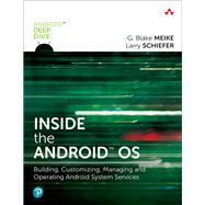 Inside the Android OS Building, Customizing, Managing and Operating Android System Services by Meike, G. Blake, 9780134096346