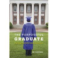 The Purposeful Graduate: Why Colleges Must Talk to Students About Vocation by Clydesdale, Tim, 9780226236346