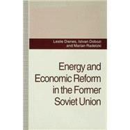 Energy and Economic Reform in the Former Soviet Union by Dienes, L.; Dobozi, I.; Radetzki, M., 9780333606346