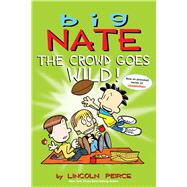 Big Nate: The Crowd Goes Wild! by Peirce, Lincoln, 9781449436346