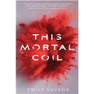 This Mortal Coil by Suvada, Emily, 9781481496346