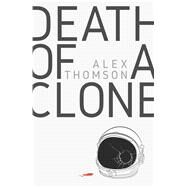 Death of a Clone by Thomson, Alex, 9781781086346