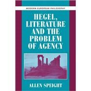 Hegel, Literature, and the Problem of Agency by Allen Speight, 9780521796347