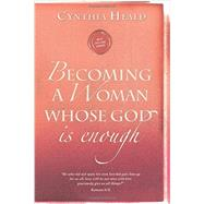 Becoming a Woman Whose God Is Enough by Heald, Cynthia, 9781612916347