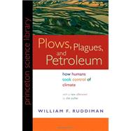 Plows, Plagues, and Petroleum: How Humans Took Control of Climate by Ruddiman, William F., 9780691146348