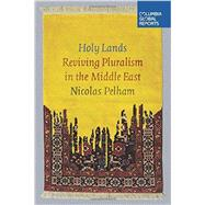 Holy Lands Reviving Pluralism in the Middle East by Pelham, Nicolas, 9780990976349