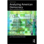 Analyzing American Democracy: Politics and Political Science by Bond; Jon, 9781138786349