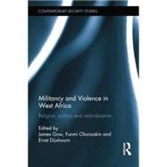 Militancy and Violence in West Africa: Religion, politics and radicalisation by Gow; James, 9781138856349