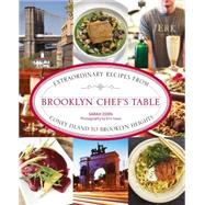 Brooklyn Chef's Table Extraordinary Recipes from Coney Island to Brooklyn Heights by Zorn, Sarah; Isaac, Eric, 9780762786350