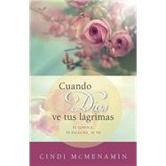 Cuando Dios ve tus lágrimas / When God sees your tears: Te Conoce, Te Escucha, Te Mira / He Knows, He Listens to You, He Looks at You by Mcmenamin, Cindy, 9780825456350