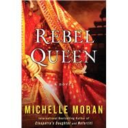 Rebel Queen A Novel by Moran, Michelle, 9781476716350