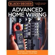 Black & Decker Advanced Home Wiring: Dc Circuits - Transfer Switches - Panel Upgrades - Circuit Maps by Cool Springs Press, 9781591866350