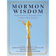 Mormon Wisdom: Inspirational Sayings from the Church of Latter-day Saints by Bigelow, Christopher, 9781632206350