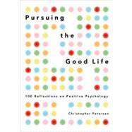Pursuing the Good Life 100 Reflections on Positive Psychology by Peterson, Christopher, 9780199916351