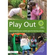 Play Out: How to develop your outside space for learning and play by LEARNING THROUGH LANDSCAPES;, 9780415656351