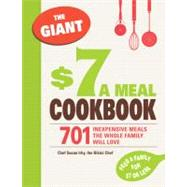 The Giant $7 a Meal Cookbook: 701 Inexpensive Meals the Whole Family Will Love by Irby, Chef Susan, 9781440506352