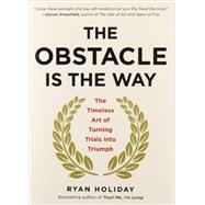 The Obstacle Is the Way The Timeless Art of Turning Trials Into Triumph by Holiday, Ryan, 9781591846352