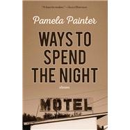 Ways to Spend the Night by Painter, Pamela, 9781938126352