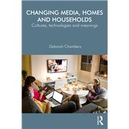 Changing Media, Homes and Households: Cultures, technologies and meanings by Chambers; Deborah, 9780415706353