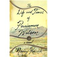 The Life and Times of Persimmon Wilson A Novel by Peacock, Nancy, 9781501116353