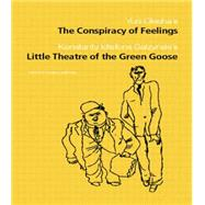 The Conspiracy of Feelings and the Little Theatre of the Green Goose by Gerould,Daniel, 9780415866354