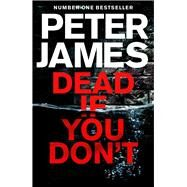 Dead If You Don't by James, Peter, 9781509816354