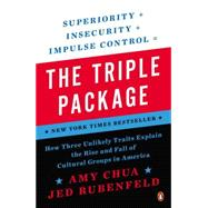 The Triple Package How Three Unlikely Traits Explain the Rise and Fall of Cultural Groups in America by Chua, Amy; Rubenfeld, Jed, 9780143126355