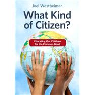 What Kind of Citizen?: Educating Our Children for the Common Good by Westheimer, Joel, 9780807756355