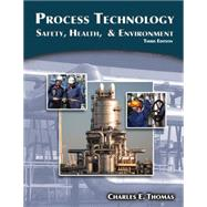 Process Technology : Safety, Health, and Environment by Thomas, Charles E., 9781111036355