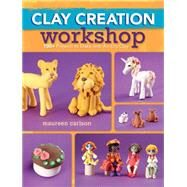 Clay Creation Workshop: 100+ Projects to Make With Air-dry Clay by Carlson, Maureen, 9781440336355