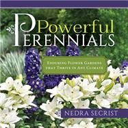 Powerful Perennials: Enduring Flower Gardens That Thrive in Any Climate by Secrist, Nedra, 9781462116355