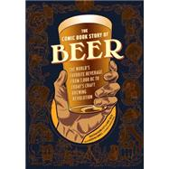 The Comic Book Story of Beer by HENNESSEY, JONATHANSMITH, MIKE, 9781607746355