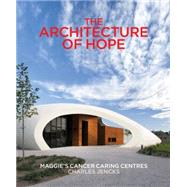 The Architecture of Hope: Maggie's Cancer Caring Centres by Jencks, Charles, 9780711236356