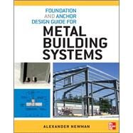 Foundation and Anchor Design Guide for Metal Building Systems by Newman, Alexander, 9780071766357