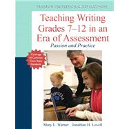 Teaching Writing Grades 7-12 in an Era of Assessment Passion and Practice by Warner, Mary L.; Lovell, Jonathan H., 9780133136357