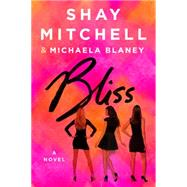 Bliss A Novel by Mitchell, Shay; Blaney, Michaela, 9781250096357