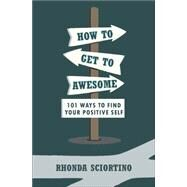 How to Get to Awesome by Sciortino, Rhonda, 9781578266357