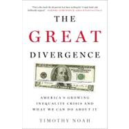 The Great Divergence America's Growing Inequality Crisis and What We Can Do about It by Noah, Timothy, 9781608196357