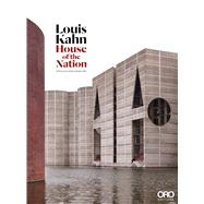 Louis Kahn: House of the Nation by Ruschendorf, Grischa; Wurman, Richard Saul; Ashraf, Kazi Khaleed, 9781941806357