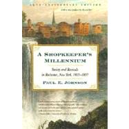 A Shopkeeper's Millennium: Society and Revivals in Rochester, New York, 1815-1837 by Johnson, Paul E.; Johnson, Paul E., 9780809016358