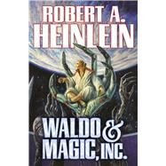 Waldo & Magic, Inc. by Heinlein, Robert A., 9781476736358