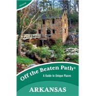 Arkansas Off the Beaten Path®, 10th A Guide to Unique Places by DeLano, Patti, 9781493006359